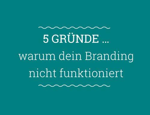 5 Gründe, warum dein Branding nicht funktioniert
